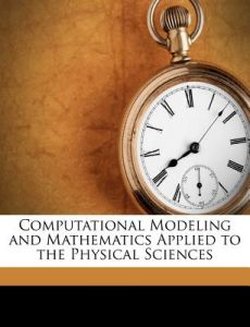 Computational Modeling and Mathematics Applied to the Physical Sciences by Math The Commision on Physical Sciences - Paperback