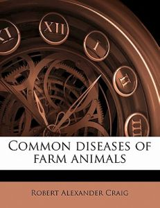 Common Diseases of Farm Animals by Robert Alexander Craig - Paperback