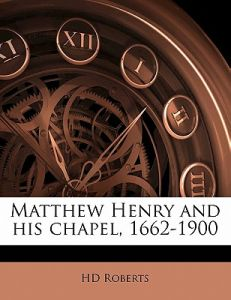 Matthew Henry and His Chapel, 1662-1900 by Hd Roberts - Paperback