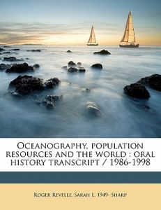 Oceanography, Population Resources and the World: Oral History Transcript / 1986-199 by Roger Revelle, Sarah L. 1949- Sharp - Paperback