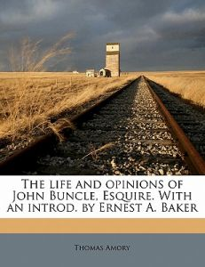 The Life and Opinions of John Buncle, Esquire. with an Introd. Ernest A. Baker by Thomas Amory - Paperback