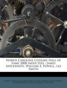 North Carolina Literary Hall of Fame 2008 Inductees: James Applewhite, William S. Powell, Lee Smith by Marsha White Warren, Linda Whitney Hobson, North Carolina Literary Hall of Fame - Paperback