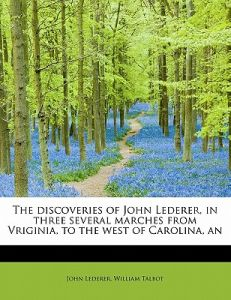 The Discoveries of John Lederer, in Three Several Marches from Vriginia, to the West of Carolina, an by John Lederer, William Talbot - Paperback