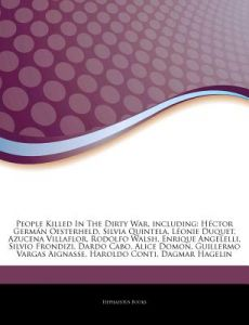Articles on People Killed in the Dirty War, Including: H Ctor Germ N Oesterheld, Silvia Quintela, L Onie Duquet, Azucena Villaflor, Rodolfo Walsh, Enr by Hephaestus Books - Paperback