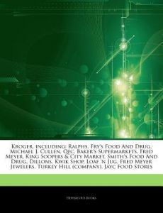 Articles on Kroger, Including: Ralphs, Fry's Food and Drug, Michael J. Cullen, Qfc, Baker's Supermarkets, Fred Meyer, King Soopers & City Market, Smi by Hephaestus Books - Paperback