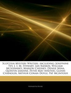 Articles on Scottish Mystery Writers, Including: Josephine Tey, J. I. M. Stewart, Ian Rankin, William McIlvanney, Marion Chesney, Denise Mina, Quintin by Hephaestus Books - Paperback