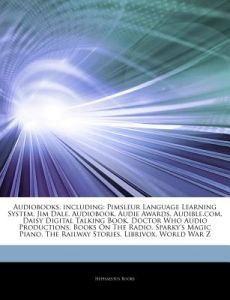 Articles on Audiobooks, Including: Pimsleur Language Learning System, Jim Dale, Audiobook, Audie Awards, Audible.Com, Daisy Digital Talking Book, Doct by Hephaestus Books - Paperback