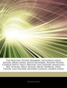 Articles on the Rolling Stones Members, Including: Mick Jagger, Brian Jones, Keith Richards, Ronnie Wood, Charlie Watts, Billy Preston, Ian Stewart (M by Hephaestus Books - Paperback