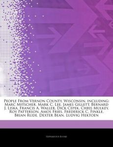 Articles on People from Vernon County, Wisconsin, Including: Marc Mitscher, Mark C. Lee, James Gillett, Bernard J. Liska, Francis A. Waller, Dick Cepe by Hephaestus Books - Paperback