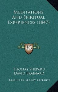 Meditations and Spiritual Experiences (1847) by Thomas Shepard, David Brainard, J. R. Anderson - Paperback