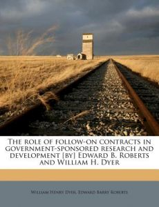 The Role of Follow-On Contracts in Government-Sponsored Research and Development [By] Edward B. Roberts and William H. Dyer by William Henry Dyer, Edward Barry Roberts - Paperback