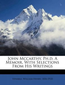 John McCarthy, PH.D. a Memoir, with Selections from His Writings by William Henry 1836 Venable - Paperback
