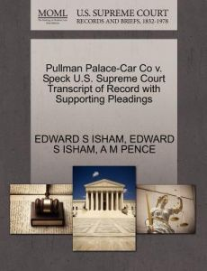 Pullman Palace-Car Co V. Speck U.S. Supreme Court Transcript of Record with Supporting Pleadings by Edward S. Isham, A. M. Pence - Paperback