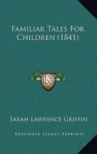 Familiar Tales for Children (1841) by Sarah Lawrence Griffin - Hardcover