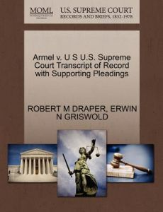 Armel V. U S U.S. Supreme Court Transcript of Record with Supporting Pleadings by Robert M. Draper, Erwin N. Griswold - Paperback