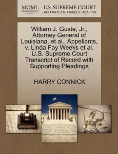 William J. Guste, JR., Attorney General of Louisiana, et al., Appellants, V. Linda Fay Weeks et al. U.S. Supreme Court Transcript of Record with Suppo by Harry Connick - Paperback
