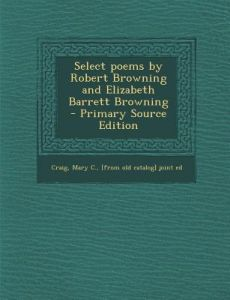 Select Poems Robert Browning and Elizabeth Barrett Browning by Mary C. [From Old Catalog] Joint Craig - Paperback