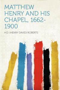 Matthew Henry and His Chapel, 1662-1900 by H. D. (Henry David) Roberts - Paperback