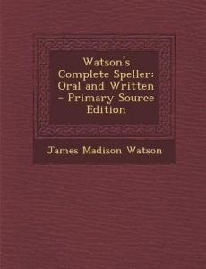 Watson's Complete Speller: Oral and Written by James Madison Watson - Paperback