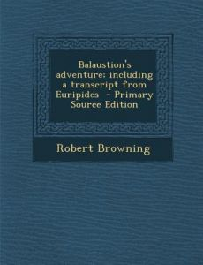 Balaustion's Adventure; Including a Transcript from Euripides by Robert Browning - Paperback