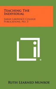 Teaching the Individual: Sarah Lawrence College Publications, No. 3 by Ruth Learned Munroe - Hardcover