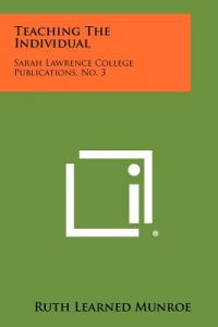 Teaching the Individual: Sarah Lawrence College Publications, No. 3 by Ruth Learned Munroe - Paperback