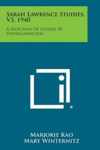 Sarah Lawrence Studies, V3, 1940: A Selection of Studies by Undergraduates by Marjorie Kao, Mary Winternitz, Ann McAvoy - Paperback