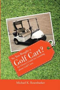 So You Bought a Golf Cart?: An Owner's Guide for Learning about Golf Carts by Michael K. Rosenbarker - Paperback