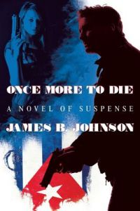 Once More to Die: A Novel of Suspense by James B. Johnson - Paperback