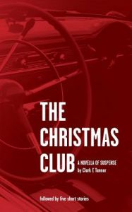 The Christmas Club - A Novella of Suspense: Dark Side Encounters - 5 Short Tales to Read at Night a Low Light by Clark E. Tanner - Paperback