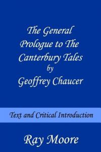 The General Prologue to the Canterbury Tales Geoffrey Chaucer: Text and Critical Introduction by Ray Moore M. a. - Paperback