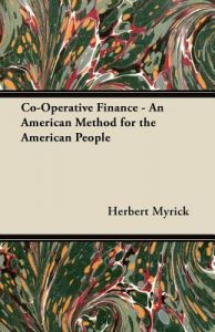 Co-Operative Finance - An American Method for the American People by Herbert Myrick - Paperback