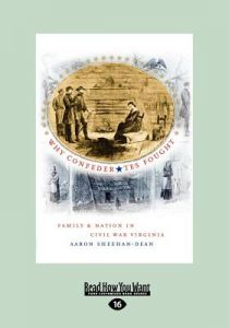 Why Confederates Fought: Family and Nation in Civil War Virginia (Large Print 16pt) 16st Edition  by Aaron Sheehan-Dean - Paperback