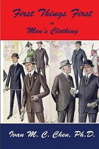 First Things First in Men's Clothing by Ivan M. C. Chen Ph. D. - Paperback