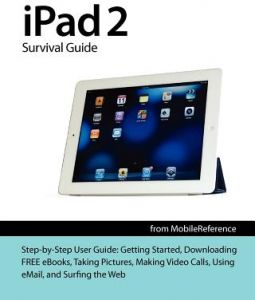 iPad 2 Survival Guide from Mobilereference: Step-By-Step User Guide for Apple iPad 2: Getting Started, Downloading Free eBooks, Taking Pictures, Makin by Toly K - Paperback