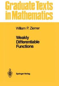 Weakly Differentiable Functions: Sobolev Spaces and Functions of Bounded Variation by William P. Ziemer - Paperback