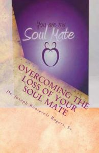 Overcoming the Loss of Your Soul Mate: Relevant Insights Dealing with How to Grapple with the Lost of by Sr. Dr Joseph R. Rogers - Paperback