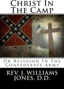 Christ in the Camp: Or Religion in the Confederate Army by Rev J. William Jones D. D. - Paperback