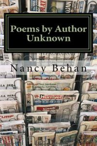 Poems Author Unknown: An Anthology of Poems Sent in to Newspaper CA World War II by Nancy Behan - Paperback