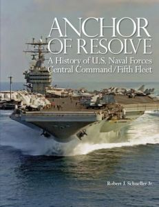 Anchor of Resolve: A History of U.S. Naval Forces Central Command/Fifth Fleet by Department Of the Navy, Jr. Robert J. Schneller - Paperback