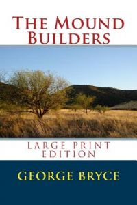 The Mound Builders - Large Print Edition by George Bryce - Paperback