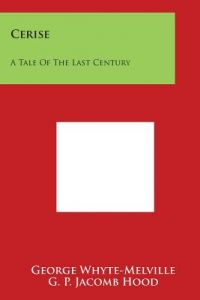 Cerise: A Tale of the Last Century by G. J. Whyte-Melville, G. P. Jacomb Hood - Paperback