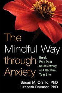 The Mindful Way Through Anxiety: Break Free from Chronic Worry and Reclaim Your Life by Susan M. Orsillo, Lizabeth Roemer, Zindel V. Segal - Paperback