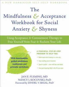 The Mindfulness & Acceptance Workbook for Social Anxiety & Shyness: Using Acceptance & Commitment Therapy to Free Yourself from Fear & Reclaim Your Li by Jan E. Fleming, Nancy L. Kocovski, Zindel V. Segal - Paperback
