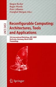 Reconfigurable Computing: Architectures, Tools and Applications: 5th International Workshop, ARC 2009 Karlsruhe, Germany, March 16-18, 2009 Proceeding by Jurgen Becker, Roger Woods, Peter Athanas - Paperback