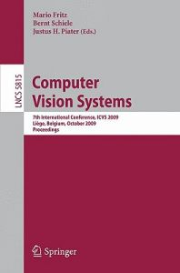 Computer Vision Systems: 7th International Conference, ICVS 2009 Liege, Belgium, October 13-15, 2009 Proceedings by Mario Fritz, Bernt Schiele, Justus H. Piater - Paperback