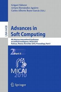 Advances in Soft Computing: 9th Mexican International Conference on Artificial Intelligence, Micai 2010, Pachuca, Mexico, November 8-13, 2010, Pro by Grigori Sidorov, Arturo Hernandez Aguirre, Carlos Alberto Reyes Garcia - Paperback