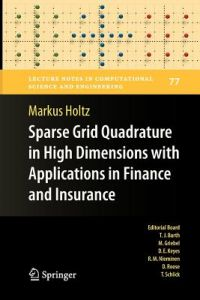 Sparse Grid Quadrature in High Dimensions with Applications in Finance and Insurance by Markus Holtz - Paperback