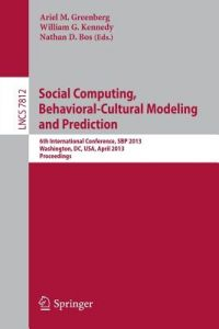 Social Computing, Behavioral-Cultural Modeling and Prediction: 6th International Conference, Sbp 2013, Washington, DC, USA, April 2-5, 2013, Proceedin by Ariel M. Greenberg, William G. Kennedy, Nathan D. Bos - Paperback