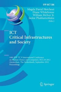 Ict Critical Infrastructures and Society: 10th Ifip Tc 9 International Conference on Human Choice and Computers, Hcc10 2012, Amsterdam, the Netherland by Magda David Hercheui, Diane Whitehouse, William McIver Jr - Paperback